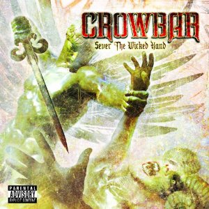 The Instantly Interesting 'Sever the Wicked Hand' From Crowbar Released February 8th, 2011