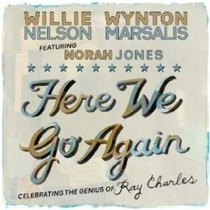 Here We Go Again - Willie Nelson - Wynton Marsalis - Norah Jones