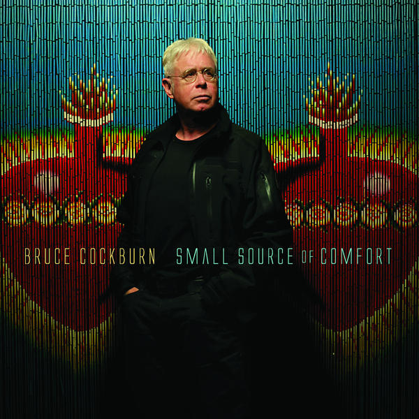 Bruce Cockburn's 'Small Source Of Comfort' Released Today
