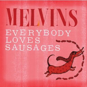 Melvins-'Everybody Loves Sausages': A Review